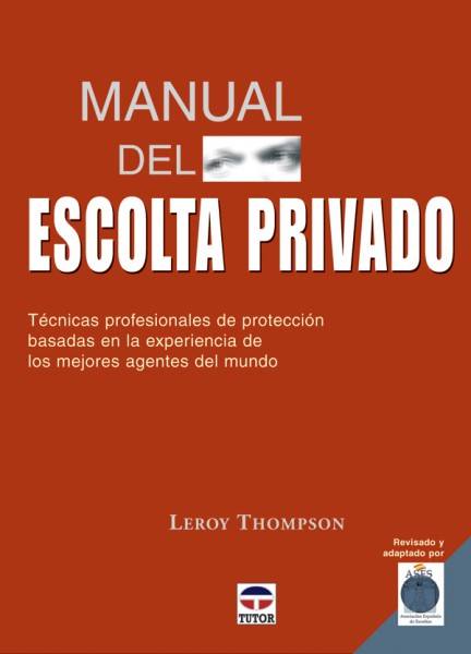 Manual del escolta privado. Técnicas profesionales de protección – ISBN 978-84-7902-669-1. Ediciones Tutor