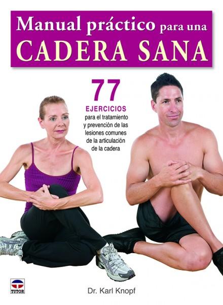 Manual práctico para una cadera sana – ISBN 978-84-7902-950-0. Ediciones Tutor