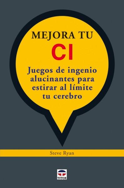 Mejora tu ci. Juegos de ingenio alucinantes para estirar al límite tu cerebro – ISBN 978-84-7902-851-0. Ediciones Tutor