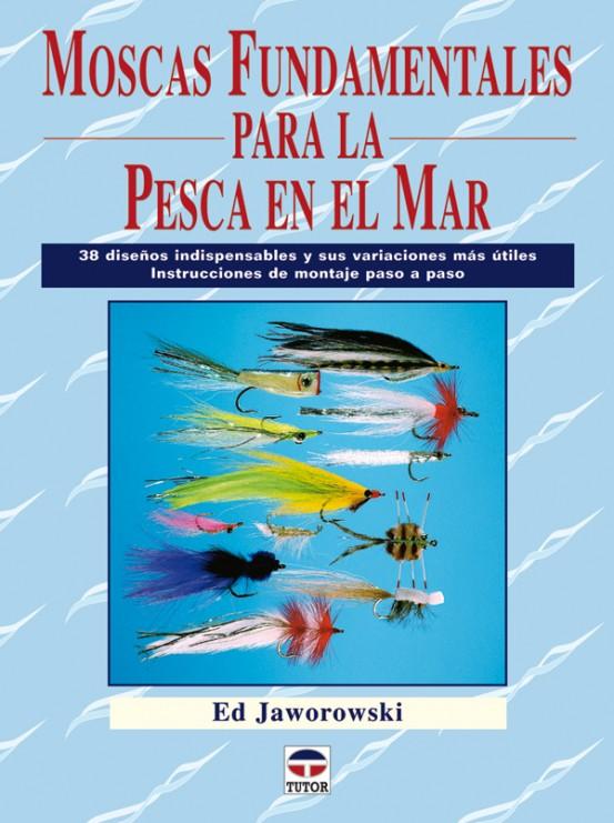 Moscas fundamentales para la pesca en el mar – ISBN 978-84-7902-767-4. Ediciones Tutor