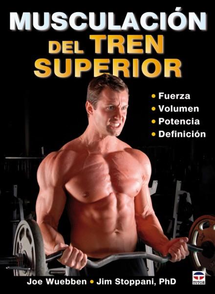 Musculación del tren superior – ISBN 978-84-7902-825-1. Ediciones Tutor