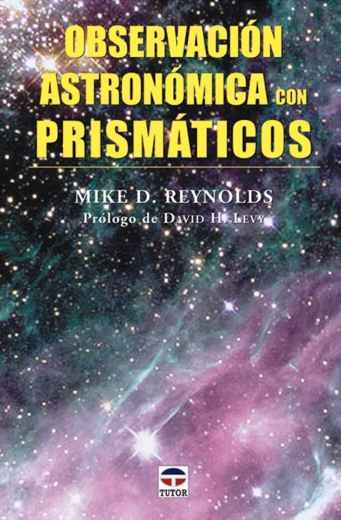 Observación astronómica con prismáticos – ISBN 978-84-7902-608-0. Ediciones Tutor