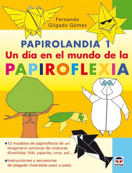 Papirolandia 1. un día en el mundo de la papiroflexia – ISBN 978-84-7902-740-7. Ediciones Tutor