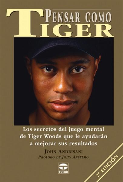 Pensar como Tiger – ISBN 978-84-7902-410-9. Ediciones Tutor