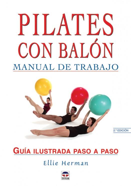 Pilates con balón. Manual de trabajo – ISBN 978-84-7902-511-3. Ediciones Tutor