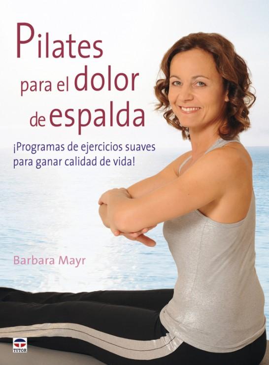 Pilates para el dolor de espalda – ISBN 978-84-7902-830-5. Ediciones Tutor
