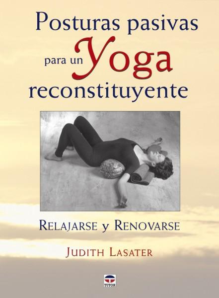 Posturas pasivas para un yoga reconstituyente – ISBN 978-84-7902-742-1. Ediciones Tutor