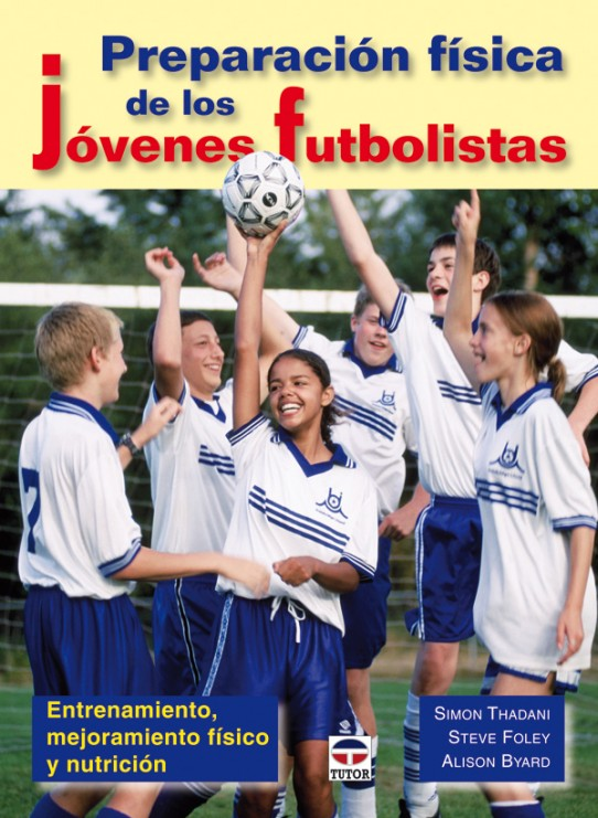 Preparación física de los jóvenes futbolistas – ISBN 978-84-9874-799-5. Ediciones Tutor