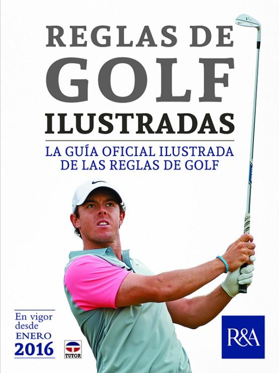 Reglas de golf ilustradas 2016 – ISBN 978-84-16676-00-2. Ediciones Tutor
