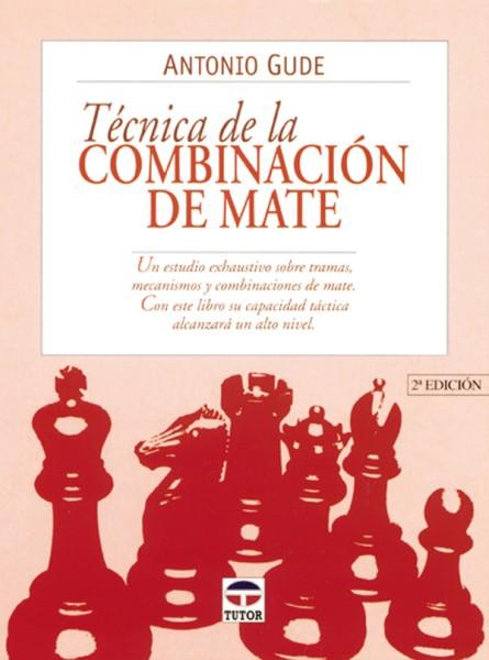 Técnica de la combinación de mate – ISBN 978-84-7902-253-2. Ediciones Tutor