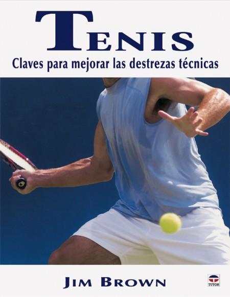 Tenis. Claves para mejorar las destrezas técnicas – ISBN 978-84-7902-529-8. Ediciones Tutor