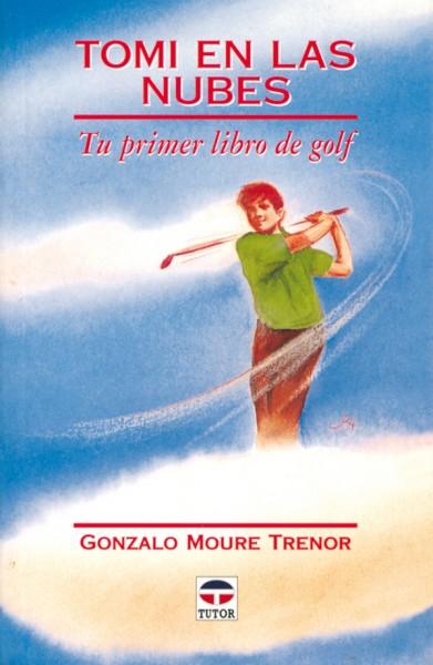 Tomi en las nubes. Tu primer libro de golf – ISBN 978-84-7902-184-9. Ediciones Tutor