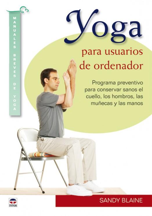 Yoga para usuarios de ordenador – ISBN 978-84-7902-843-5. Ediciones Tutor