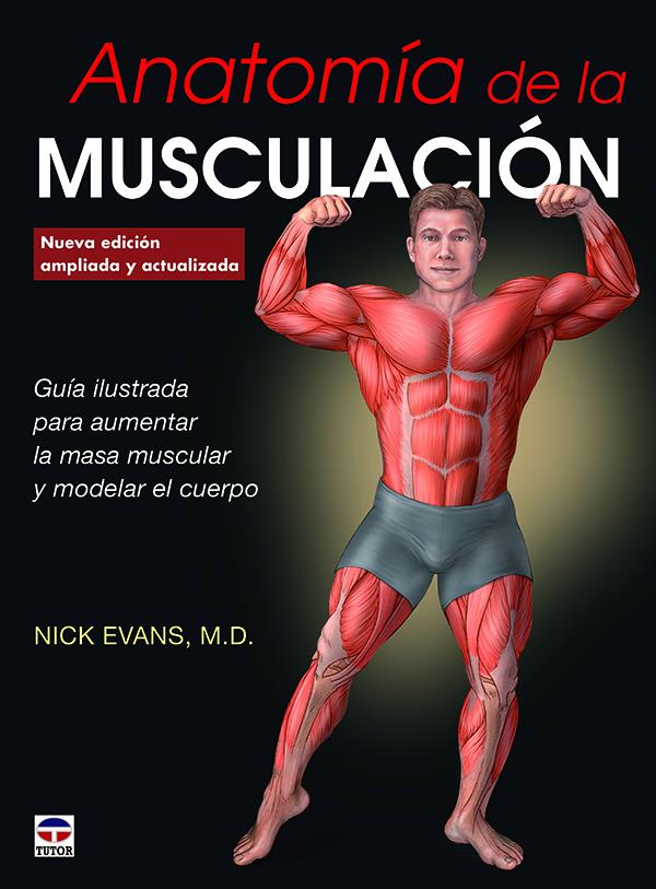 Anatomía de la musculación. Nueva edición ampliada y actualizada ...